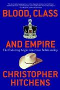 Blood, Class and Empire The Enduring Anglo-American Relationship