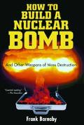 How to Build a Nuclear Bomb And Other Weapons of Mass Destruction