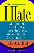 I Hate Ann Coulter, Bill O'reilly, Rush Limbaugh, Michael Savage, Sean Hannity Reader The Hi...