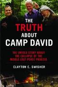 Truth About Camp David The Untold Story about the Collapse of the Middle East Peace Process