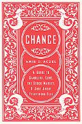 Chance A Guide to Gambling, Love, the Stock Market, And Just About Everything Else