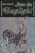 Seize the Daylight The Curious And Contentious Story of Daylight Saving Time
