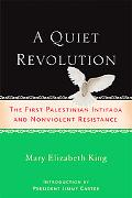 Quiet Revolution The First Palestinian Intifada And a Strategy for Non-violent Resistance