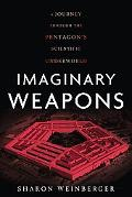Imaginary Weapons A Journey Through the Pentagon's Scientific Underworld