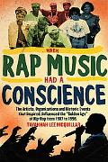 When Rap Music Had a Conscience The Artists, Organizations and Historic Events That Inspired...