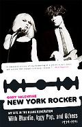 New York Rocker My Life in the Blank Generation With Blondie, Iggy Pop, And Others, 1974-1981