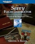 Savvy Flight Instructor Secrets of the Successful Cfi