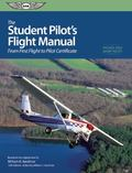 Student Pilot's Flight Manual: From First Flight to Private Certificate (The Flight Manuals ...