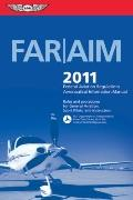 FAR/AIM 2011: Federal Aviation Regulations/Aeronautical Information Manual (FAR/AIM series)