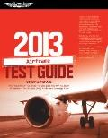 Airframe Test Guide 2013 : The Fast-Track to Study for and Pass the FAA Aviation Maintenance...
