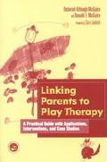 Linking Parents to Play Therapy A Practical Guide With Applications, Interventions, and Case...