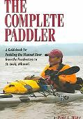 Complete Paddler A Guidebook for Paddling the Missouri River from the Headwaters to St. Loui...