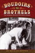 Boudoirs to Brothels : The Intimate World of Wild West Women
