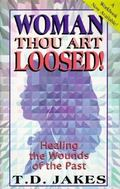 Woman, Thou Art Loosed Healing the Wounds of the Past