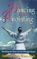 Dancing into the Anointing Touching the Heart of God Through Dance