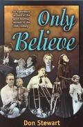 Only Believe An Eyewitness Account of the Great Healing Revivals of the 20th Century