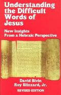 Understanding the Difficult Words of Jesus New Insights from a Hebraic Perspective