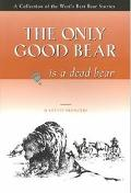 Only Good Bear Is a Dead Bear