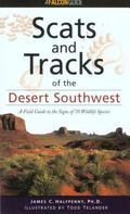 Scats and Tracks of the Desert Southwest A Field Guide to the Signs of 70 Wildlife Species
