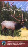 Elk Hunting Secrets 239 Tips and Tactics from the Rocky Mountain Elk Foundation