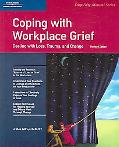 Coping With Workplace Grief Dealing With Loss, Trauma, and Change