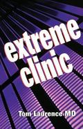 Extreme Clinic An Outpatient Doctor's Guide to the Perfect 7 Minute Visit