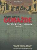 Safe Area Goražde: The War in Eastern Bosnia 1992-1995