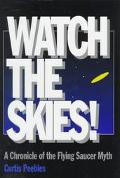 Watch the Skies! A Chronicle of the Flying Saucer Myth