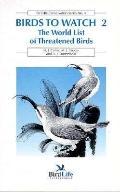 Birds to Watch 2: The World List of Threatened Birds, Vol. 2
