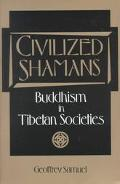 Civilized Shamans Buddhism in Tibetan Societies