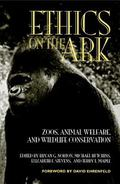 Ethics on the Ark Zoos, Animal Welfare, and Wildlife Conservation