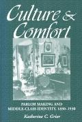 Culture and Comfort Parlor Making and Middle-Class Identity, 1850-1930