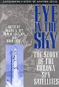 Eye in the Sky The Story of the Corona Spy Satellites
