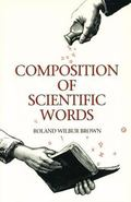 Composition of Scientific Words A Manual of Methods and a Lexicon of Materials for Practice ...
