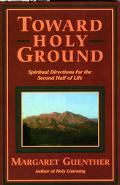 Toward Holy Ground Spiritual Directions for the Second Half of Life