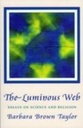 Luminous Web Essays on Science and Religion
