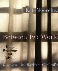 Between Two Worlds Daily Readings for Advent