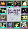Encyclopedia of Jewelry-Making Techniques/a Comprehensive Visual Guide to Traditional and Co...