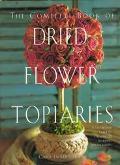 Courage Complete Dried Flower Top - Carol Endler Endler Sterbenz - Hardcover - Special Value