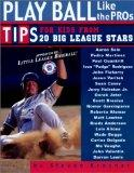Play Ball Like the Pros: Tips for Kids from 20 Big League Stars