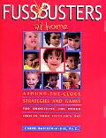 Fussbusters at Home Around-The-Clock Strategies and Games for Smoothing the Rough Spots in Y...