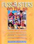 Fussbusters on the Go Strategies and Games for Stress-Free Outings, Errands, and Vacations W...
