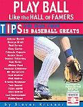 Play Ball Like The Hall Of Famers The Inside Scoop From 19 Baseball Greats