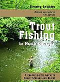 Trout Fishing in North Georgia A Comprehensive Guide to Public Lakes, Reservoirs, and Rivers