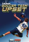 Soccer Team Upset (The Fred Bowen Sports Story Series)