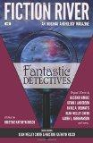Fiction River: Fantastic Detectives (Fiction River: An Original Anthology Magazine) (Volume 9)