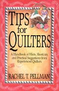 Tips for Quilters A Handbook of Hints, Shortcuts, and Practical Suggestions from Experienced...