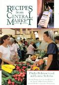Recipes from Central Market Favorite Recipes from the Standholders of the Nations Oldest Far...