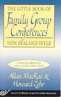 Little Book of Family Group Conferences New Zealand Style A Hopeful Approach When Youth Caus...