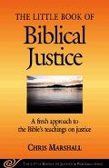 Little Book of Biblical Justice A Fresh Approach to the Bible's Teaching on Justice